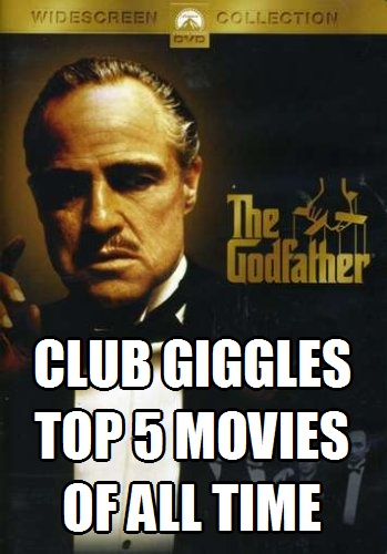 CLUB GIGGLE godfather Club Giggles Top 5 movies of all time