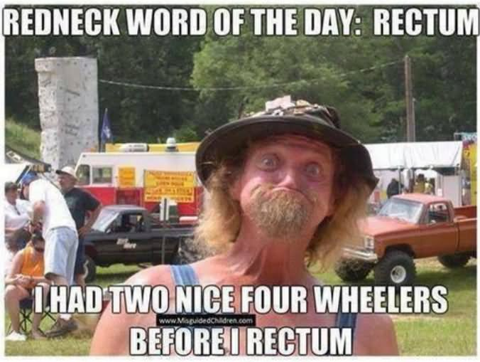 CLUB GIGGLE Funny-Redneck-Meme-Redneck-Word-Of-The-Day-Rectum-Picture Club Giggle's 16 Redneck Pictures Of the Day  5/13/2017