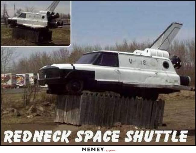 CLUB GIGGLE Funny-Redneck-Space-Shuttle-Meme-Image Club Giggle's 16 Redneck Pictures Of the Day  5/13/2017