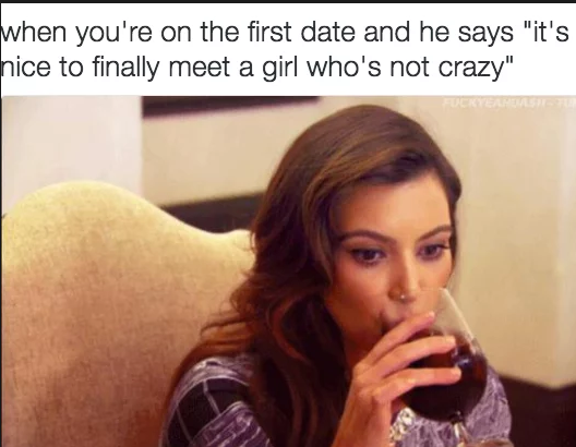 CLUB GIGGLE first-date-crazy-gf-meme 25 Funny Pictures from the Dark Side