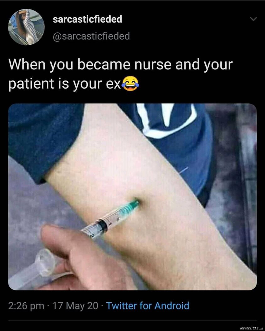 CLUB GIGGLE When-you-become-nurse-and-your-patient-is-your-ex-meme-3714 Breakups are like a good dump... soul cleansing 32 Breakups Memes