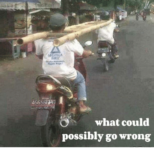 CLUB GIGGLE et-segitica-what-could-possibly-go-wrong-32493630 What Could Possibly Go Wrong 32 Funniest Memes