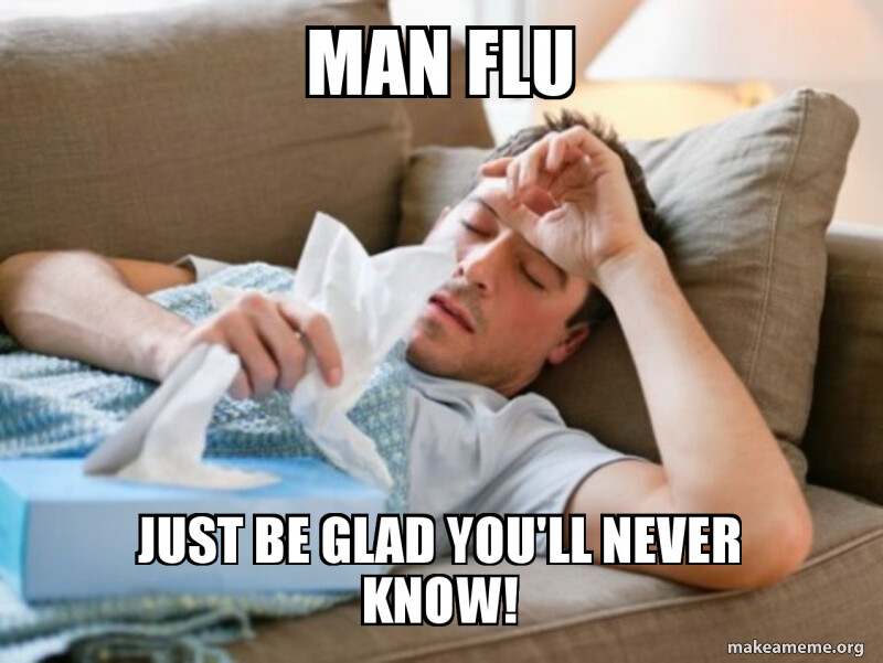 CLUB GIGGLE man-flu-just 25 Funny Memes About Men who catch a Flu